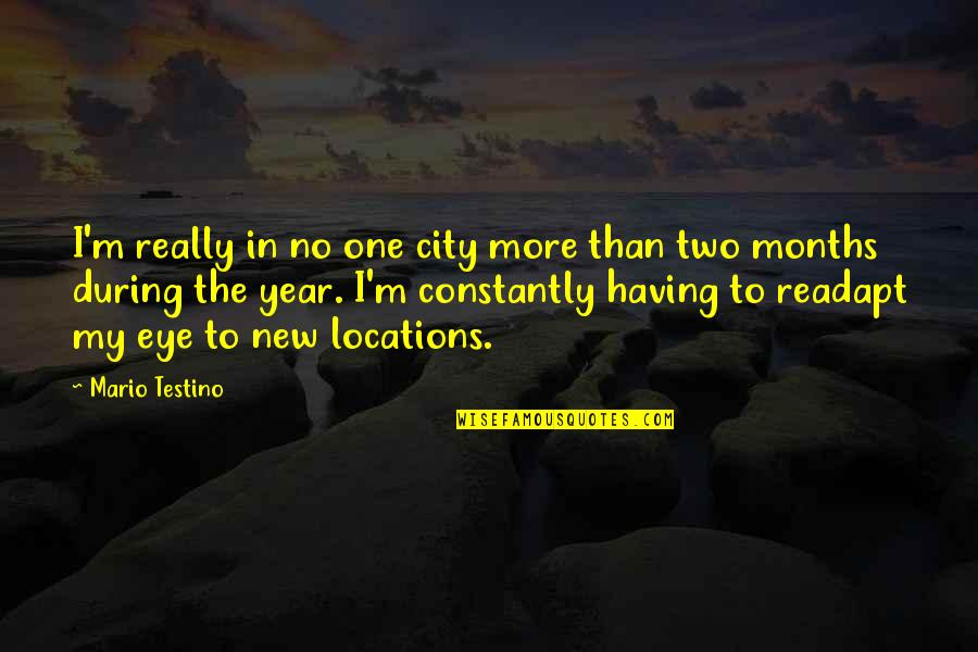 One More Year Quotes By Mario Testino: I'm really in no one city more than
