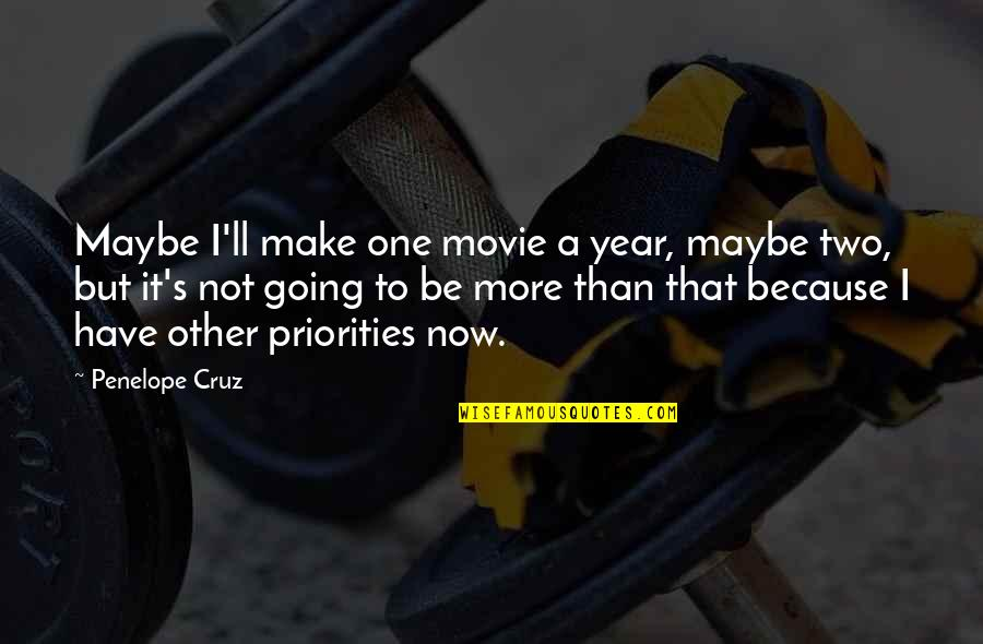 One More Year Quotes By Penelope Cruz: Maybe I'll make one movie a year, maybe