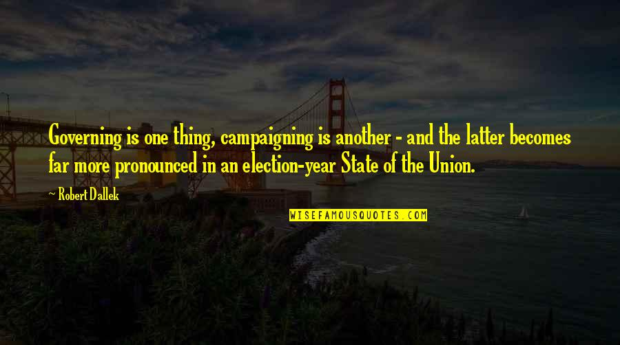 One More Year Quotes By Robert Dallek: Governing is one thing, campaigning is another -
