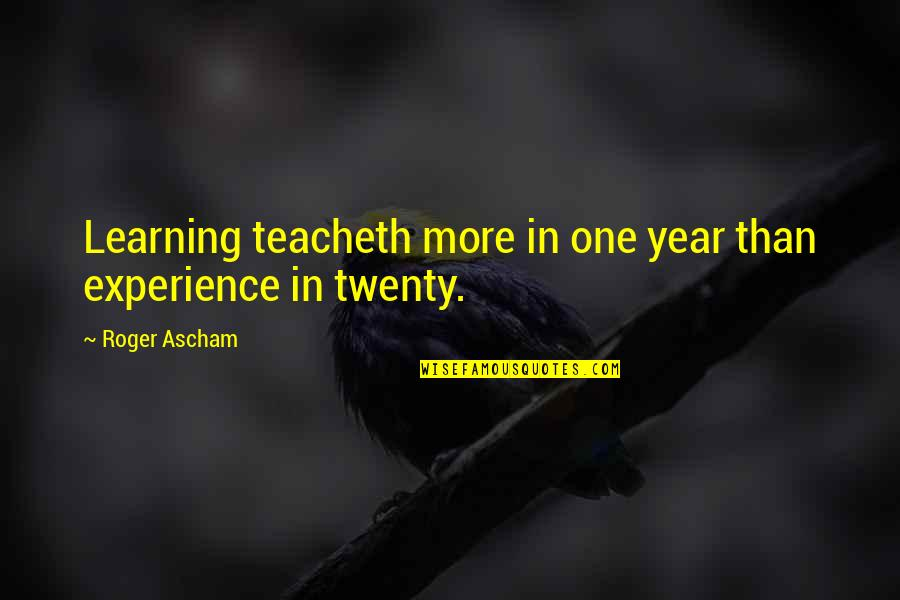 One More Year Quotes By Roger Ascham: Learning teacheth more in one year than experience