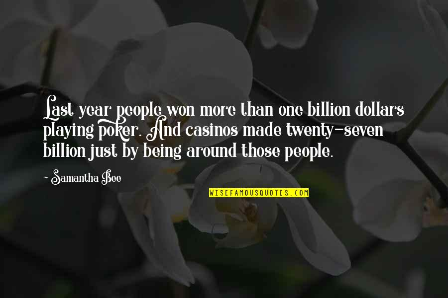 One More Year Quotes By Samantha Bee: Last year people won more than one billion