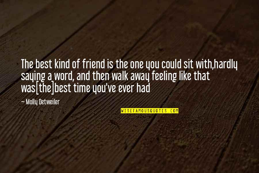 One Of A Kind Best Friend Quotes By Molly Detweiler: The best kind of friend is the one