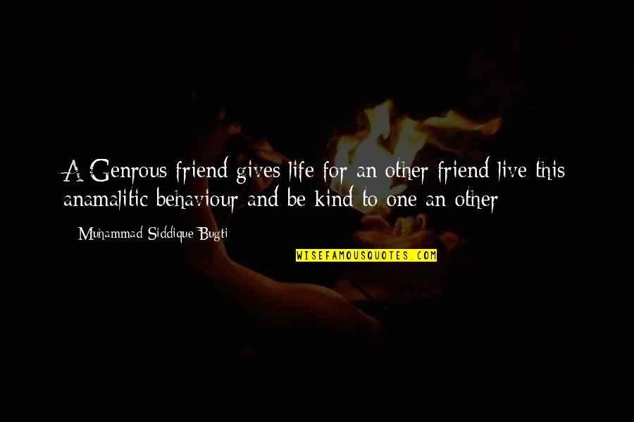 One Of A Kind Best Friend Quotes By Muhammad Siddique Bugti: A Genrous friend gives life for an other