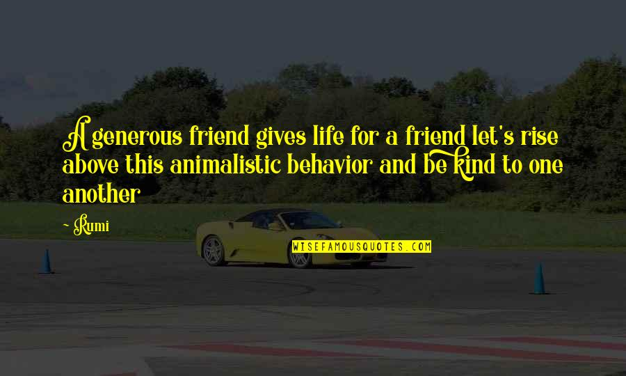One Of A Kind Best Friend Quotes By Rumi: A generous friend gives life for a friend
