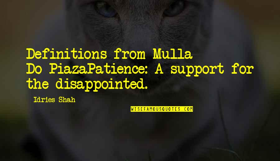 One Percenters Quotes By Idries Shah: Definitions from Mulla Do-PiazaPatience: A support for the
