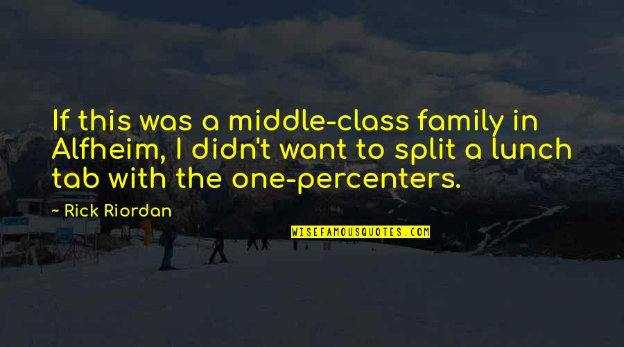 One Percenters Quotes By Rick Riordan: If this was a middle-class family in Alfheim,