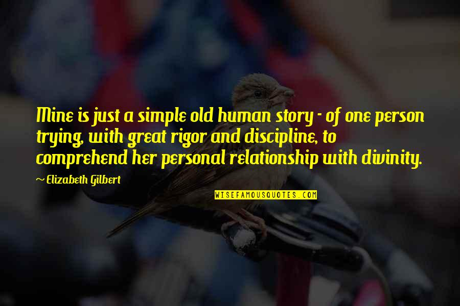 One Person Trying In A Relationship Quotes By Elizabeth Gilbert: Mine is just a simple old human story