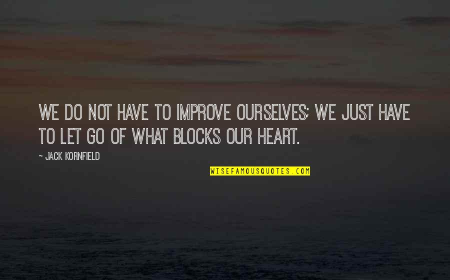 One Person Trying In A Relationship Quotes By Jack Kornfield: We do not have to improve ourselves; we