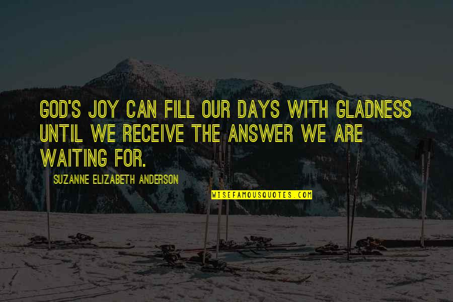 One Person Trying In A Relationship Quotes By Suzanne Elizabeth Anderson: God's joy can fill our days with gladness