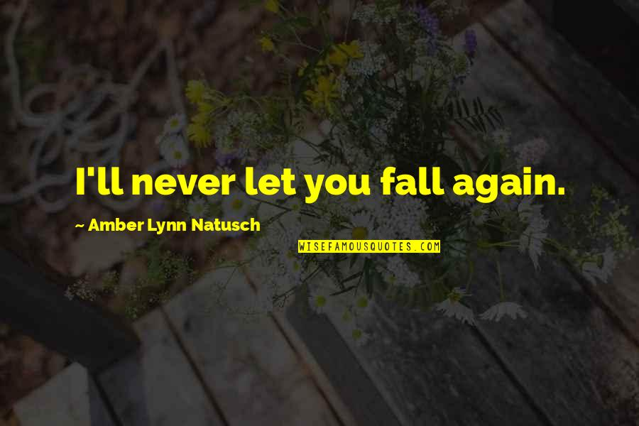 One Plus One Jojo Moyes Quotes By Amber Lynn Natusch: I'll never let you fall again.