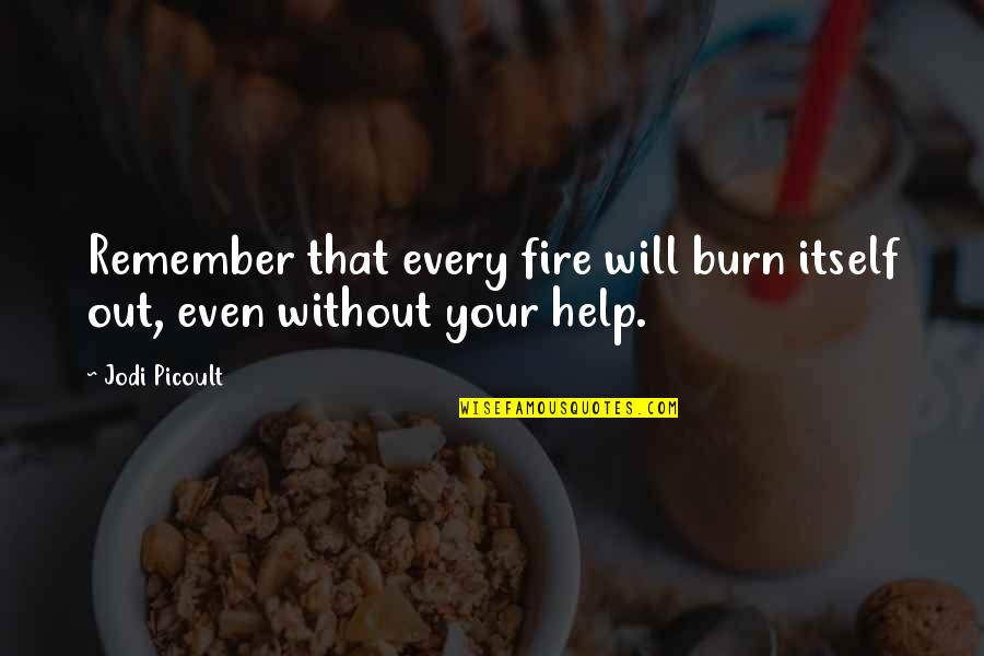 One Plus One Jojo Moyes Quotes By Jodi Picoult: Remember that every fire will burn itself out,