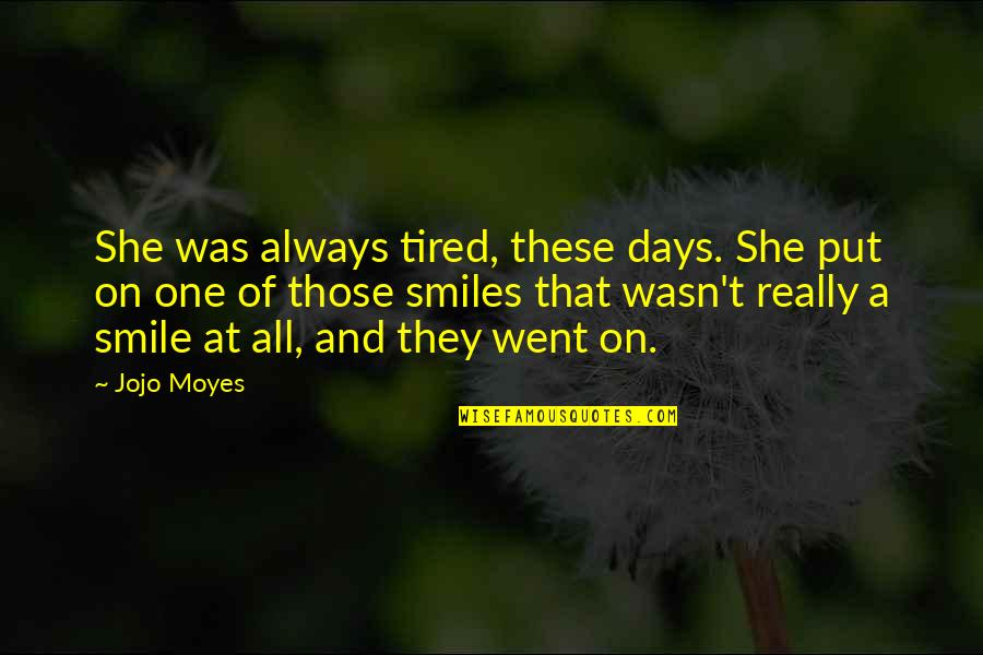 One Plus One Jojo Moyes Quotes By Jojo Moyes: She was always tired, these days. She put