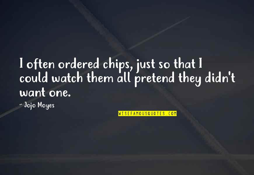 One Plus One Jojo Moyes Quotes By Jojo Moyes: I often ordered chips, just so that I