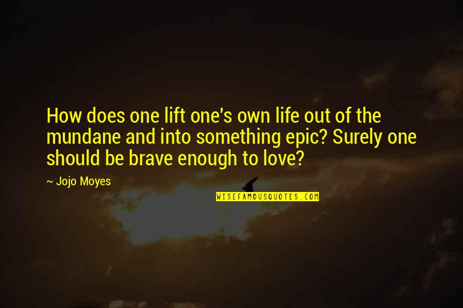 One Plus One Jojo Moyes Quotes By Jojo Moyes: How does one lift one's own life out
