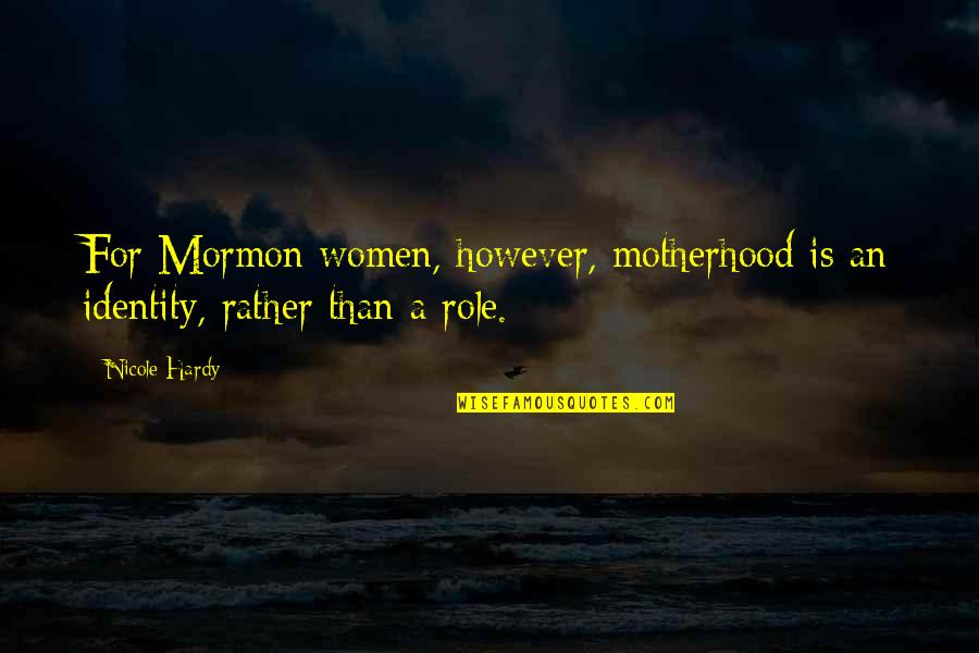 One Plus One Jojo Moyes Quotes By Nicole Hardy: For Mormon women, however, motherhood is an identity,