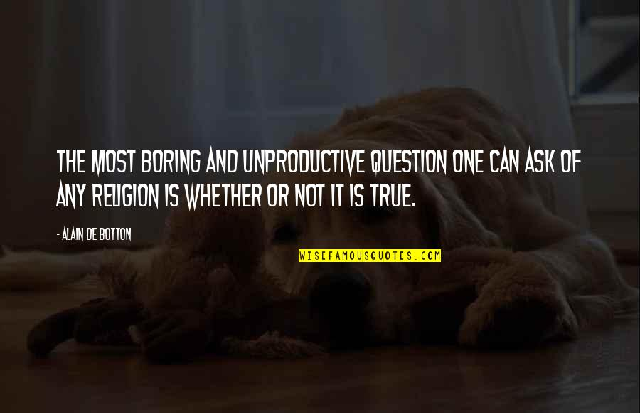 One Religion One God Quotes By Alain De Botton: The most boring and unproductive question one can