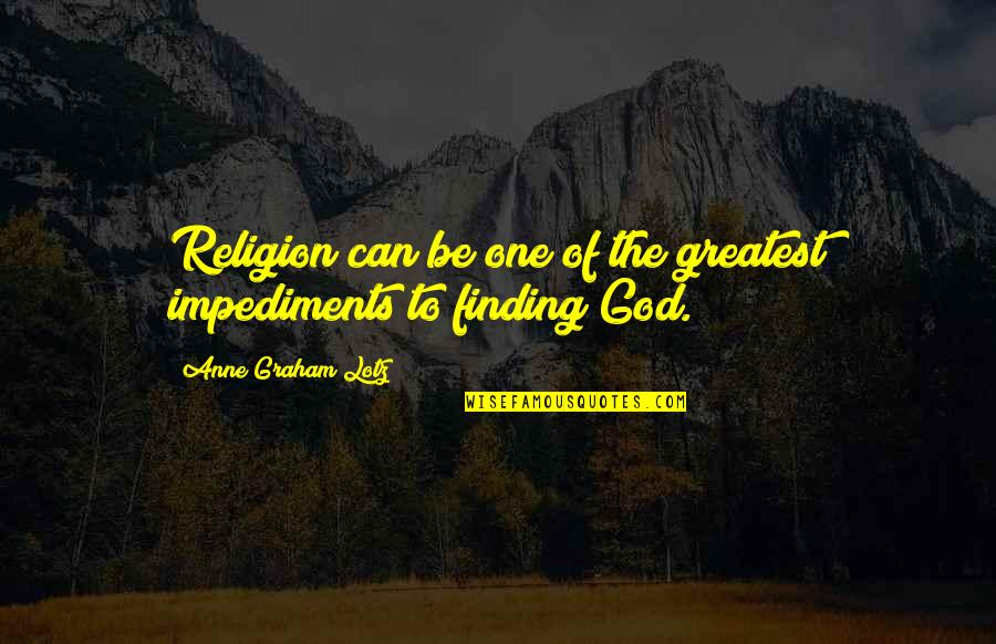 One Religion One God Quotes By Anne Graham Lotz: Religion can be one of the greatest impediments