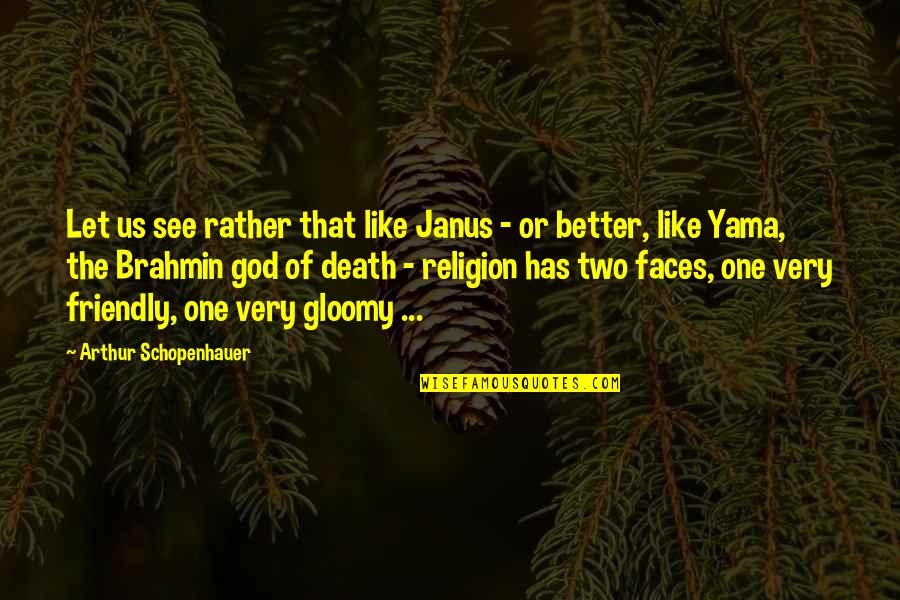 One Religion One God Quotes By Arthur Schopenhauer: Let us see rather that like Janus -