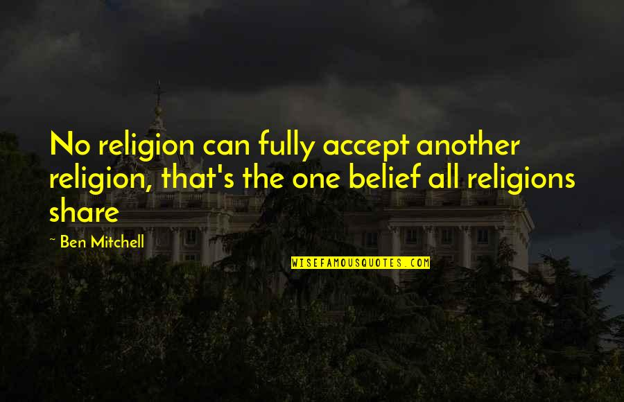 One Religion One God Quotes By Ben Mitchell: No religion can fully accept another religion, that's