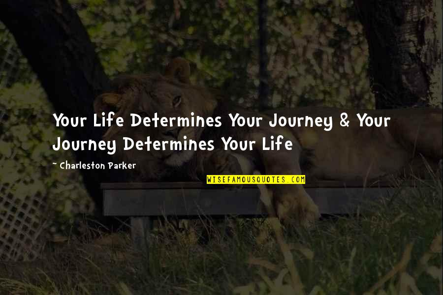 One Religion One God Quotes By Charleston Parker: Your Life Determines Your Journey & Your Journey