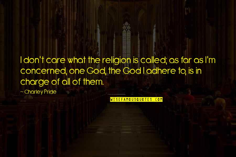 One Religion One God Quotes By Charley Pride: I don't care what the religion is called;