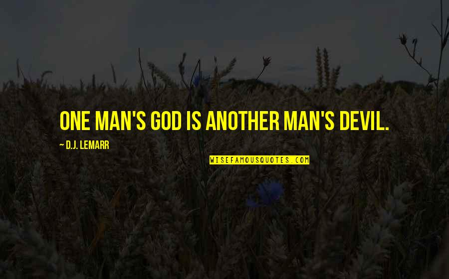 One Religion One God Quotes By D.J. LeMarr: One man's god is another man's devil.