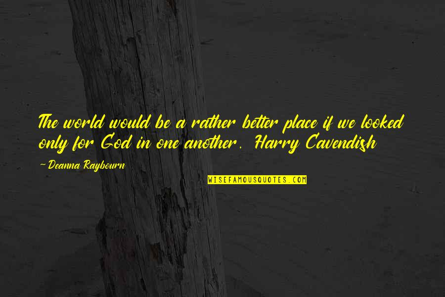 One Religion One God Quotes By Deanna Raybourn: The world would be a rather better place