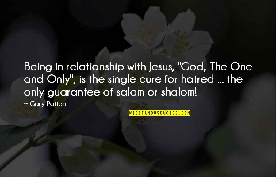 "One Religion One God Quotes By Gary Patton: Being in relationship with Jesus, ""God, The One"