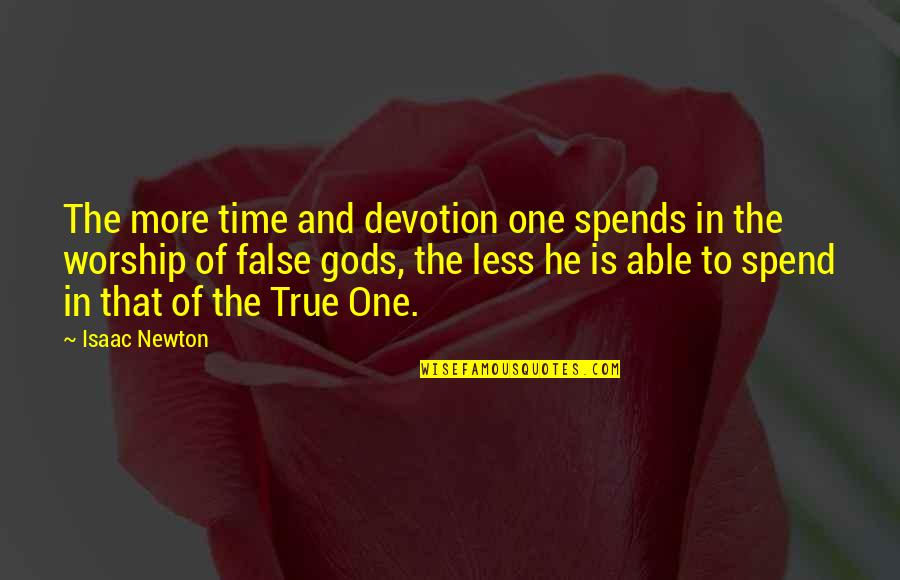 One Religion One God Quotes By Isaac Newton: The more time and devotion one spends in