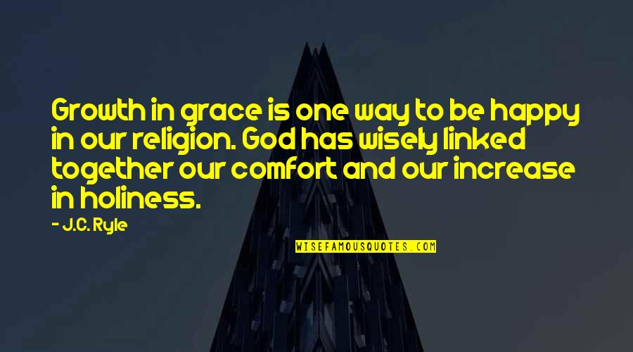 One Religion One God Quotes By J.C. Ryle: Growth in grace is one way to be