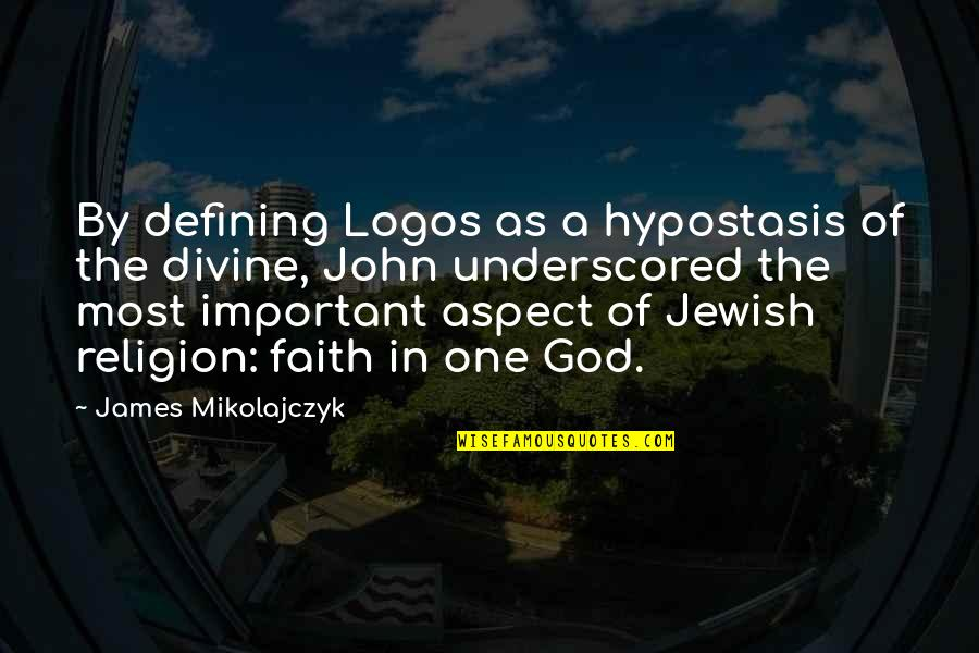 One Religion One God Quotes By James Mikolajczyk: By defining Logos as a hypostasis of the