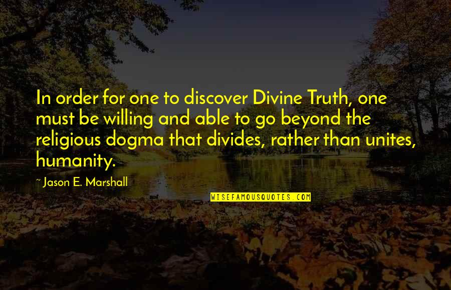 One Religion One God Quotes By Jason E. Marshall: In order for one to discover Divine Truth,