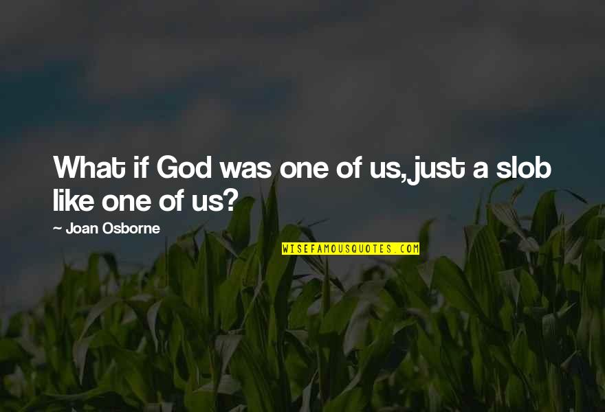 One Religion One God Quotes By Joan Osborne: What if God was one of us, just