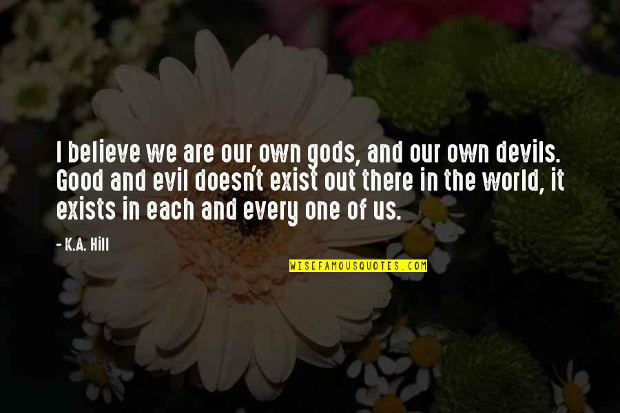 One Religion One God Quotes By K.A. Hill: I believe we are our own gods, and