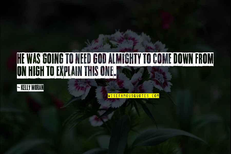 One Religion One God Quotes By Kelly Moran: He was going to need God Almighty to