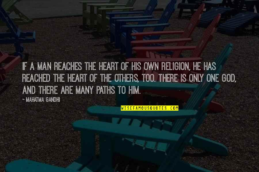 One Religion One God Quotes By Mahatma Gandhi: If a man reaches the heart of his