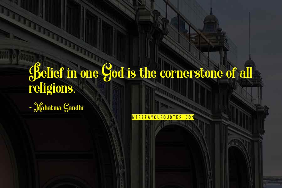 One Religion One God Quotes By Mahatma Gandhi: Belief in one God is the cornerstone of