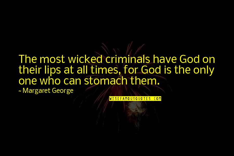 One Religion One God Quotes By Margaret George: The most wicked criminals have God on their