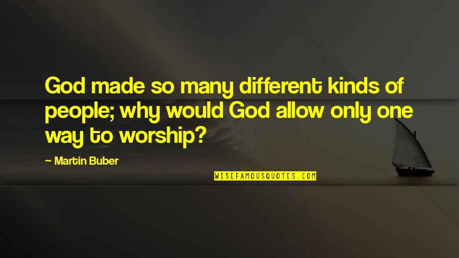 One Religion One God Quotes By Martin Buber: God made so many different kinds of people;