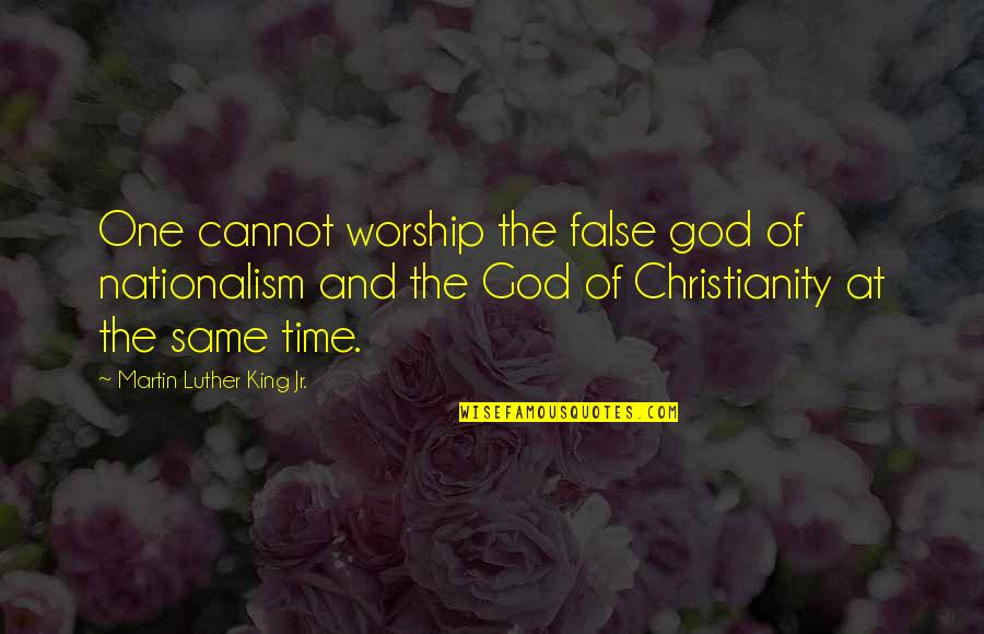 One Religion One God Quotes By Martin Luther King Jr.: One cannot worship the false god of nationalism