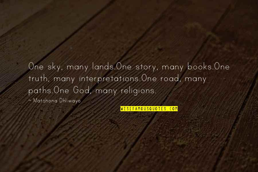 One Religion One God Quotes By Matshona Dhliwayo: One sky, many lands.One story, many books.One truth,