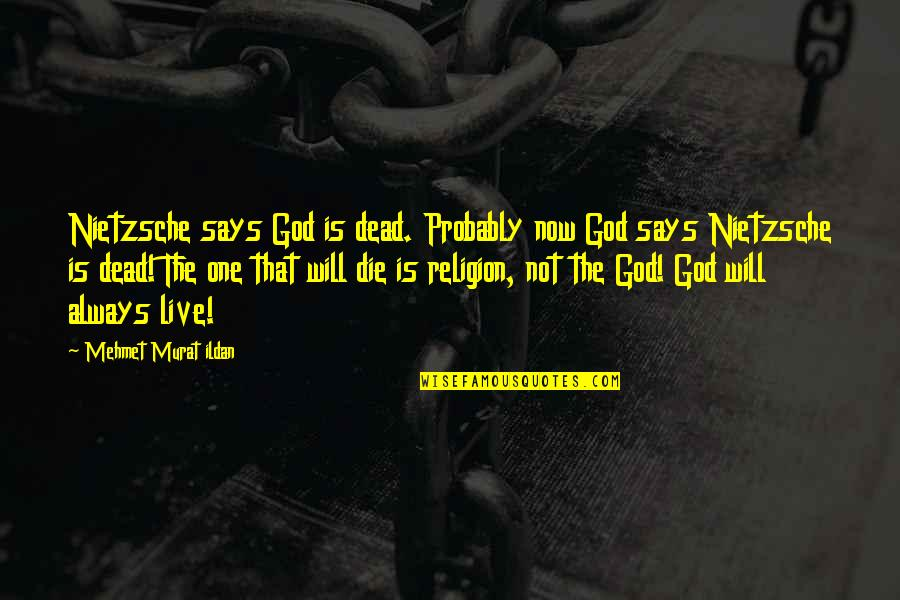 One Religion One God Quotes By Mehmet Murat Ildan: Nietzsche says God is dead. Probably now God