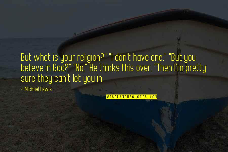 "One Religion One God Quotes By Michael Lewis: But what is your religion?"" ""I don't have"