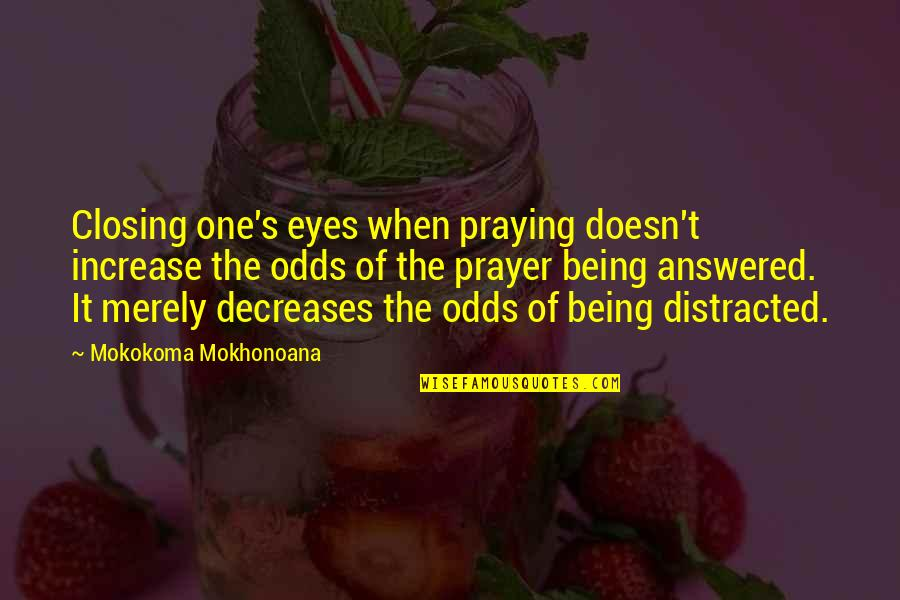 One Religion One God Quotes By Mokokoma Mokhonoana: Closing one's eyes when praying doesn't increase the