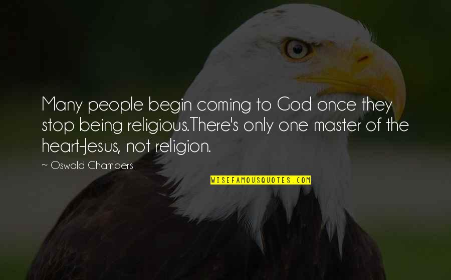 One Religion One God Quotes By Oswald Chambers: Many people begin coming to God once they