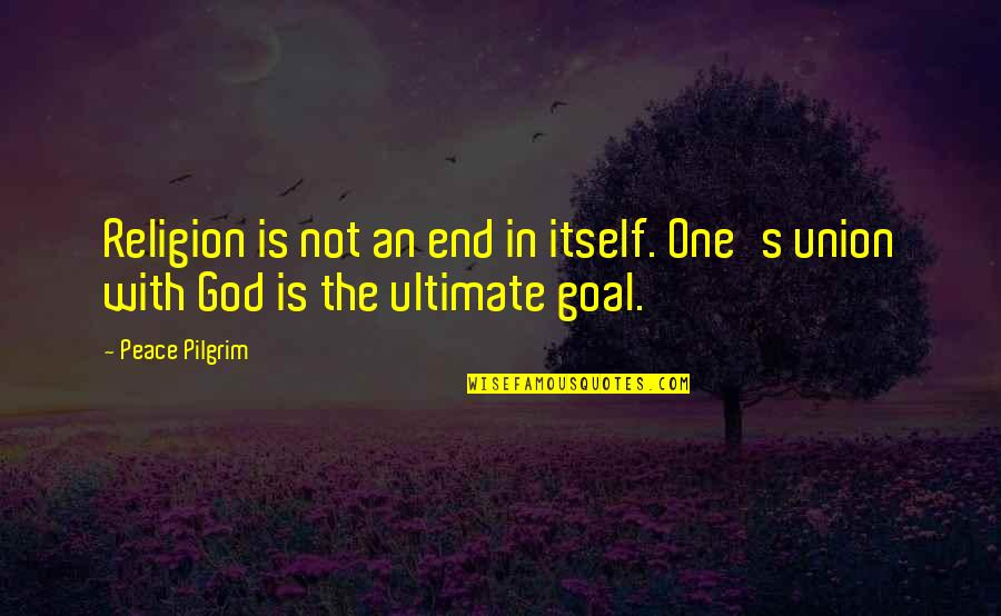 One Religion One God Quotes By Peace Pilgrim: Religion is not an end in itself. One's