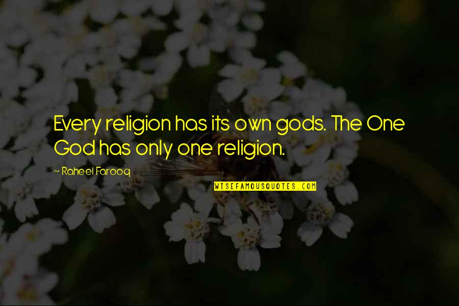 One Religion One God Quotes By Raheel Farooq: Every religion has its own gods. The One