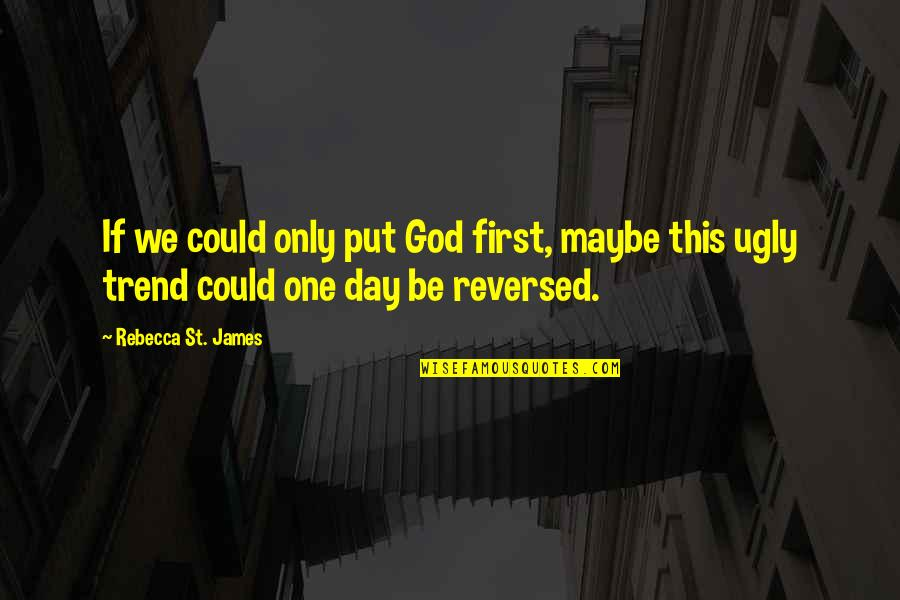 One Religion One God Quotes By Rebecca St. James: If we could only put God first, maybe