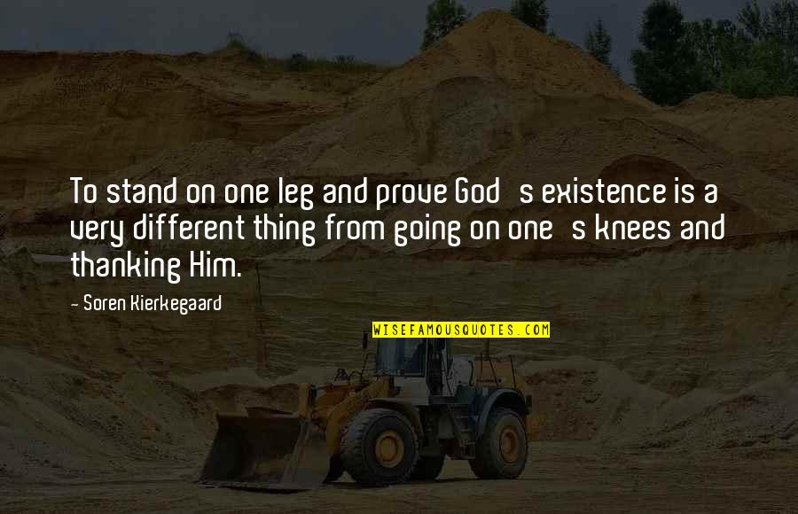 One Religion One God Quotes By Soren Kierkegaard: To stand on one leg and prove God's