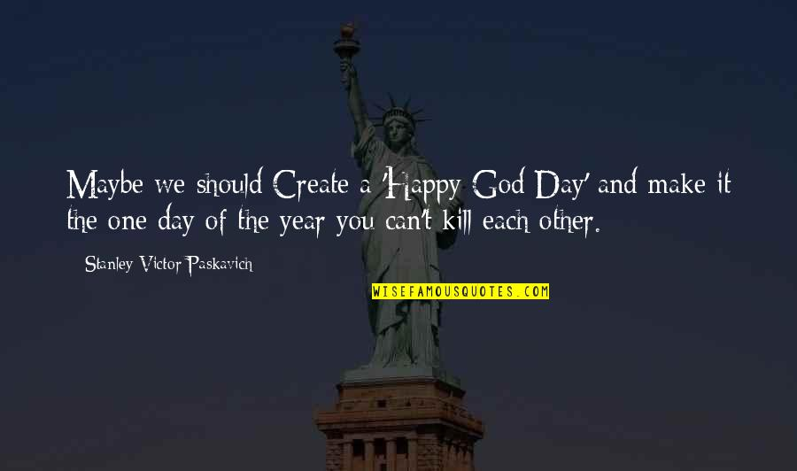 One Religion One God Quotes By Stanley Victor Paskavich: Maybe we should Create a 'Happy God Day'